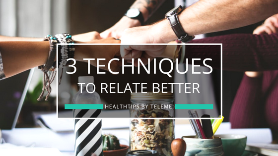 3 Techniques to Relate Better