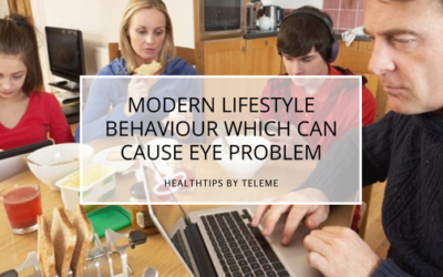MODERN LIFESTYLE BEHAVIOUR WHICH CAN CAUSE EYE PROBLEM