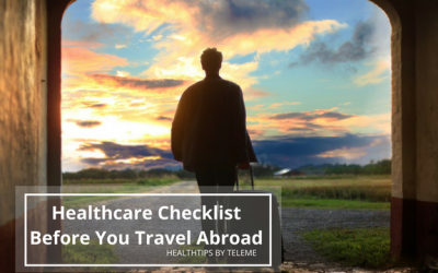 HEALTHCARE CHECKLIST BEFORE YOU TRAVEL ABROAD