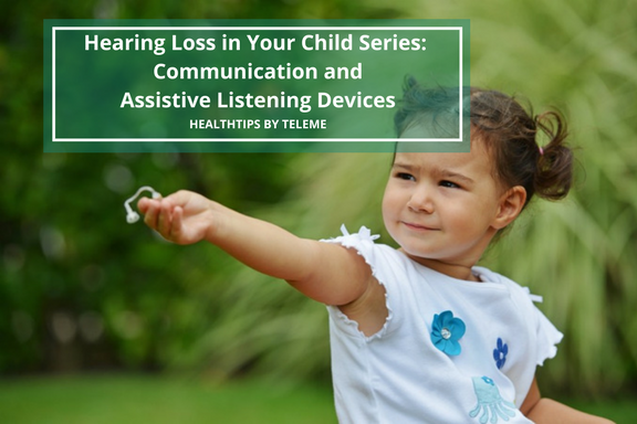 Hearing Loss in Your Child: Communication and Assistive Listening Devices