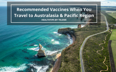 RECOMMENDED VACCINES WHEN YOU TRAVEL TO AUSTRALASIA & PACIFIC REGION