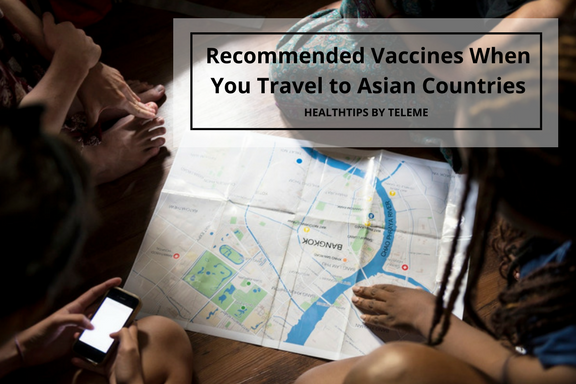 RECOMMENDED VACCINES WHEN YOU TRAVEL TO ASIAN COUNTRIES