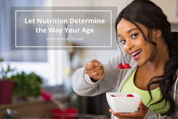 LET NUTRITION DETERMINE THE WAY YOUR AGE