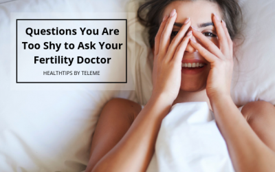 QUESTIONS YOU ARE TOO SHY TO ASK YOUR FERTILITY DOCTOR
