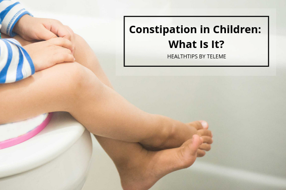 CONSTIPATION IN CHILDREN: WHAT IS IT?