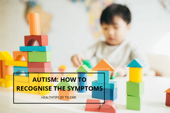 AUTISM: HOW TO RECOGNISE THE SYMPTOMS
