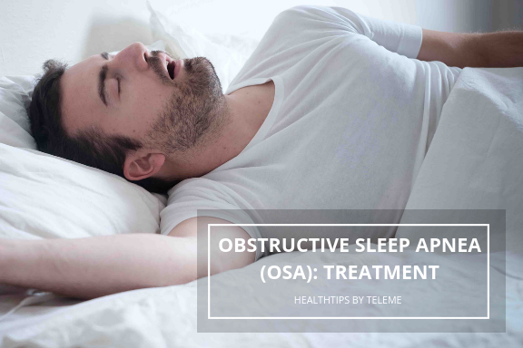 OBSTRUCTIVE SLEEP APNEA (OSA): TREATMENT